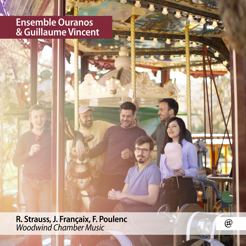 R. Strauss, J. Françaix, F. Poulenc | Woodwind Chamber Music - Ensemble Ouranos et Guillaume Vincent