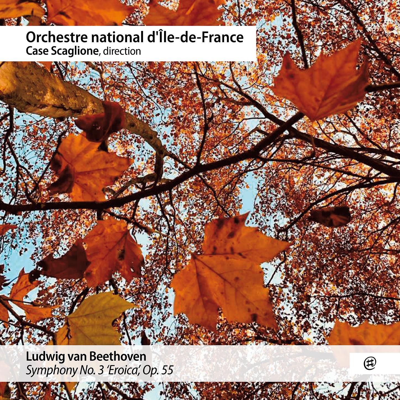 """Beethoven : Symphonie n°3 """"Héroïque"""" - Orchestre national d'Île-de-France, Case Scaglione"""